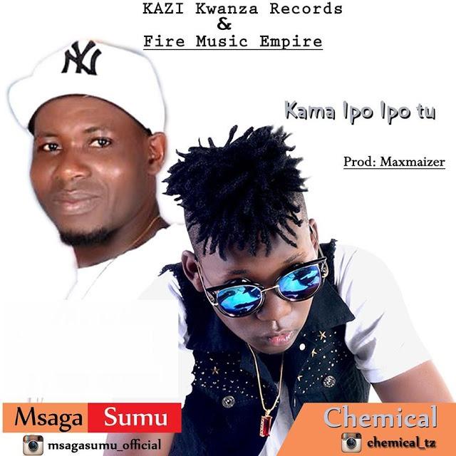 Download Chemical Ft. Msaga Sumu - Kama Ipo Ipo Tu