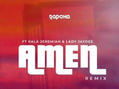 Rapcha Ft. Lady Jaydee & Kala Jeremiah – Amen Remix