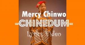 Chinedum Lyrics – Mercy Chinwo