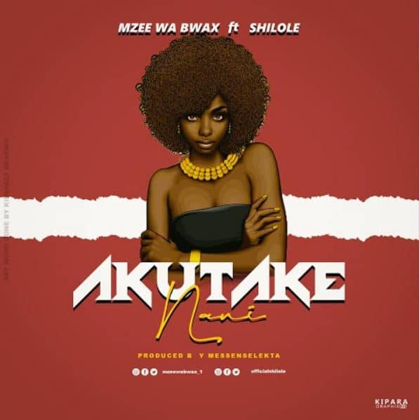 DOWNLOAD Mzee Wa Bwax Ft Shilole – Akutake Nani