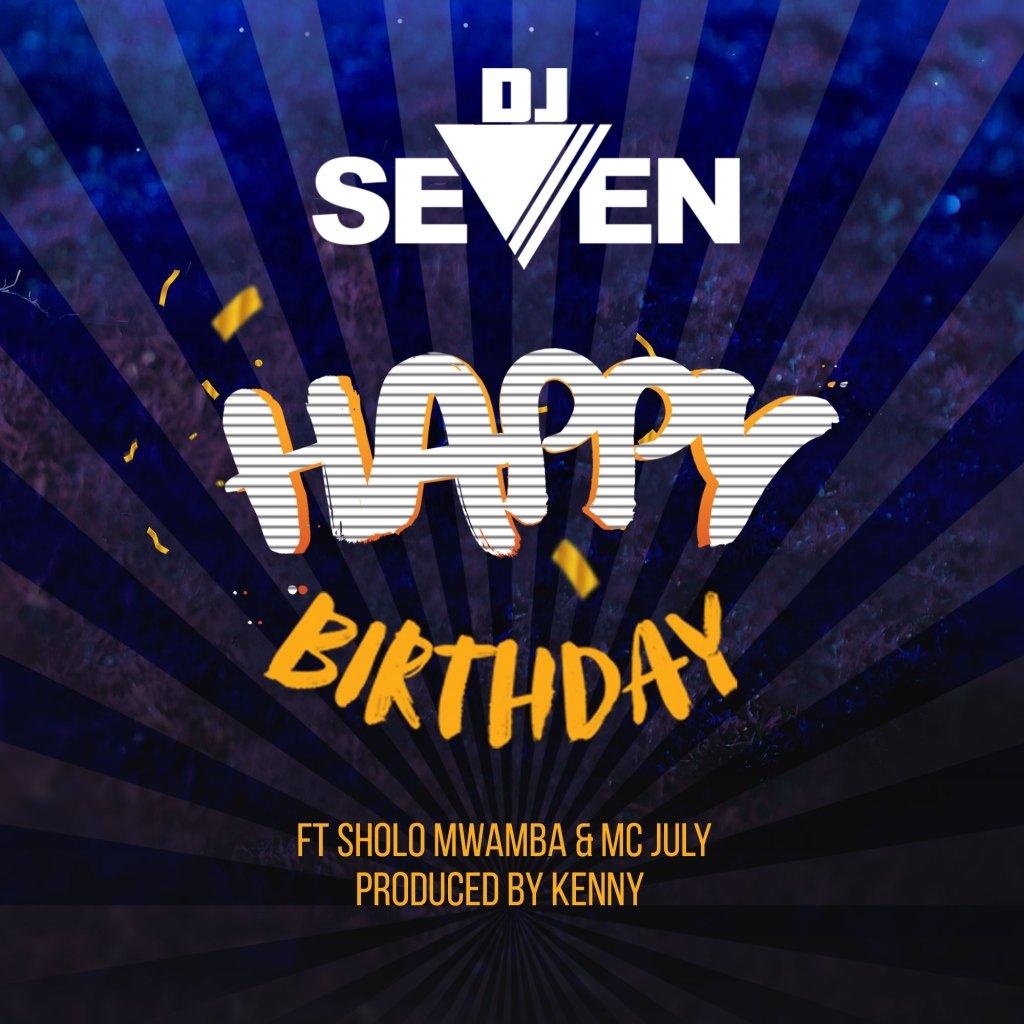 Dj seven Ft. Sholo Mwamba & Mc Jully – Happy Birthday | Download mp3