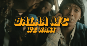 VIDEO: Balaa Mc - We Nani