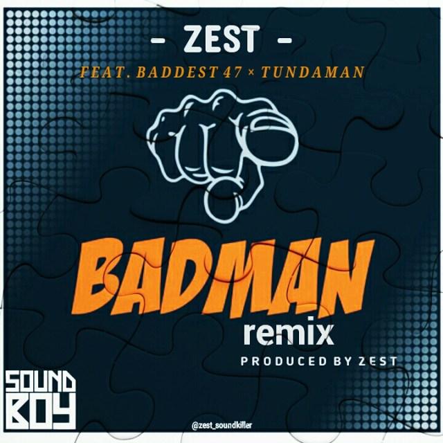 Zest x Baddest 47 x Tunda Man – Badman Remix