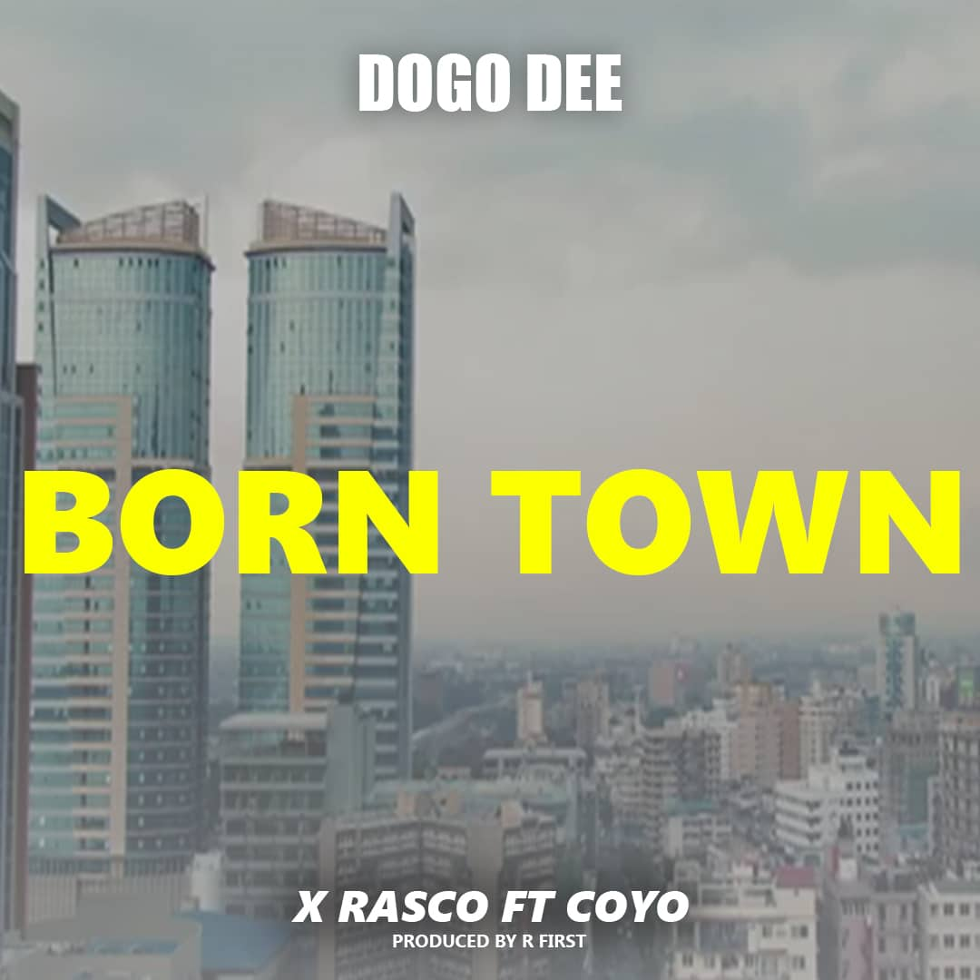 Dogo Dee x Rasco Ft. Coyo – Born Town | Download Audio