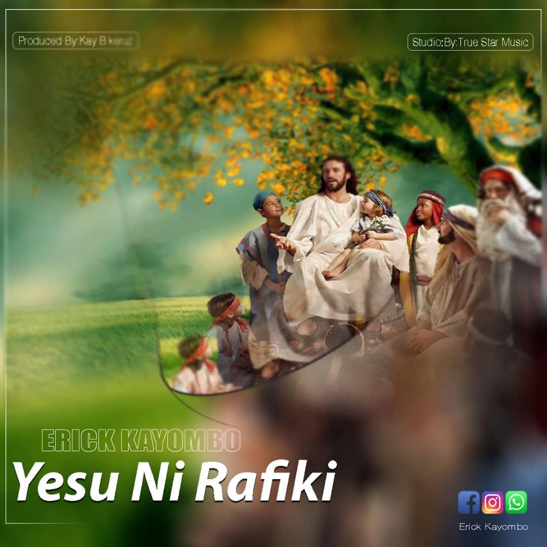 Erick Kayombo – Yesu ni Rafiki | Download Mp3 Audio