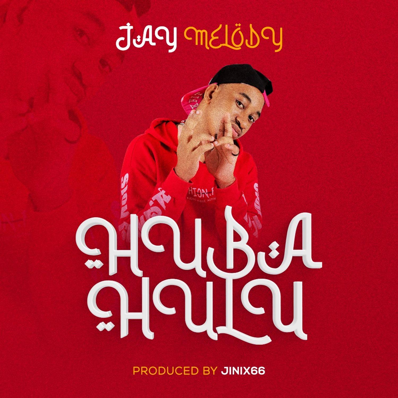 Download   Jay Melody – Huba hulu   Mp3 Audio