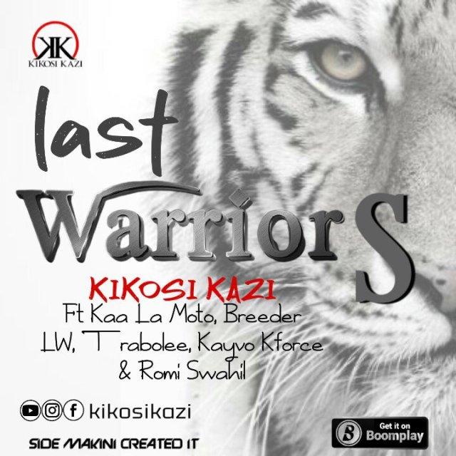 Kikosi Kazi Ft. Kenyan HIP HOP Artist – Last Warriors | Download mp3 Audio.
