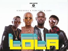 King Kaka Ft Femi One & Jadi – Lola | Download mp3 Audio