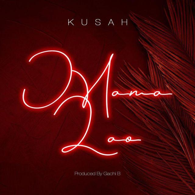 Kusah – Mama Lao | Download mp3 Audio