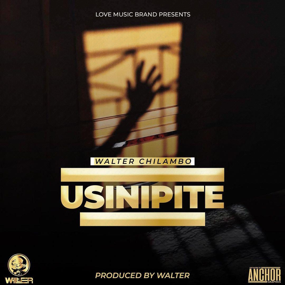 Walter Chilambo Usinipite | Download Mp3 Audio