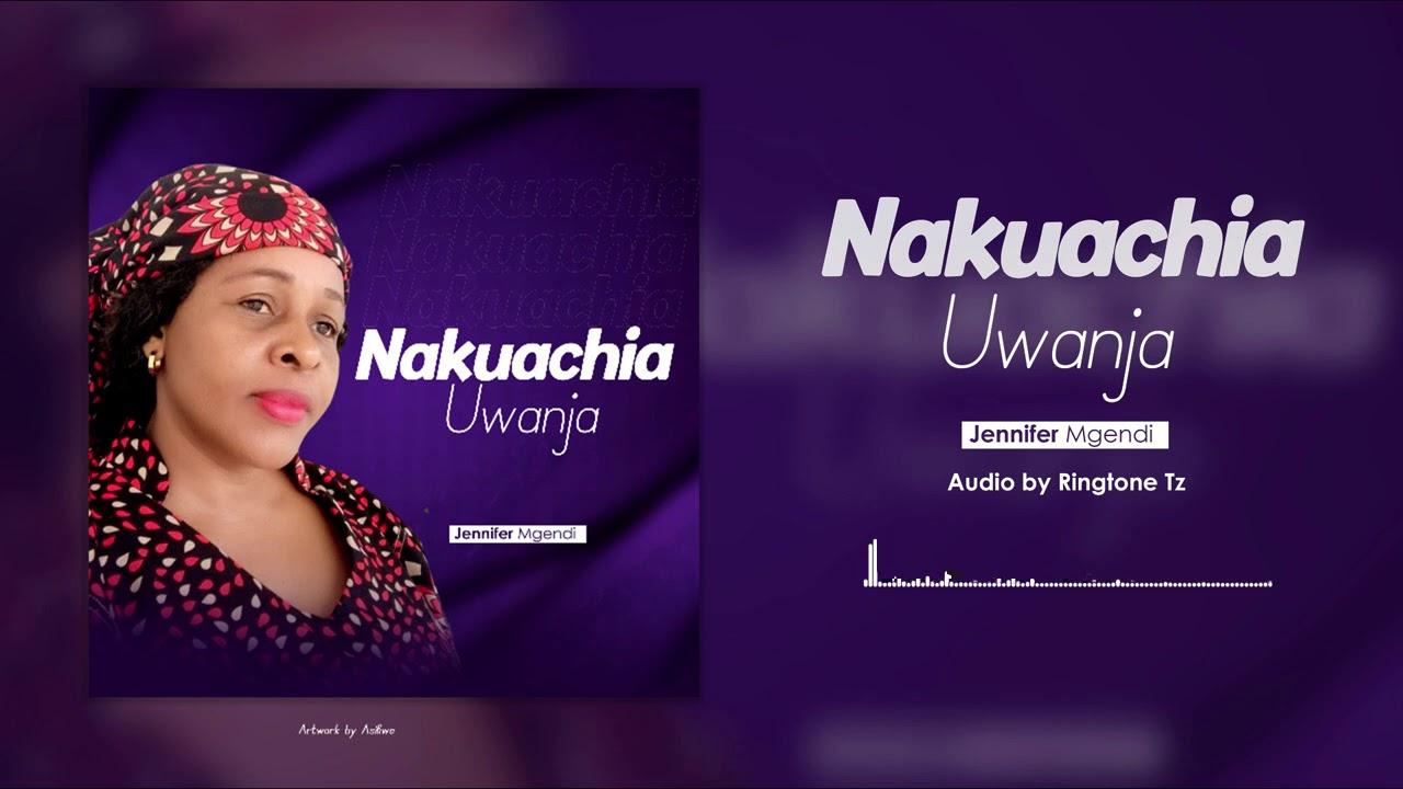 Jennifer Mgendi - Nakuachia Uwanja | Download Audio